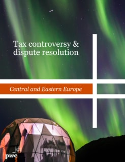 Tax controversy & dispute resolution - Central and Eastern Europe