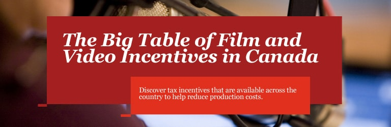 The Big Table of Film and Video Incentives in Canada