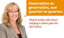 Watch Kathy talk about helping a client plan for the future.