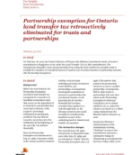 Tax Insights: Partnership exemption for Ontario land transfer tax retroactively eliminated for trusts and partnerships