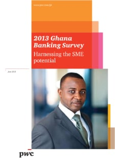 Ghana Banking Survey 2013: Harnessing the SME potential