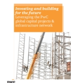 Investing and building for the future:  Leveraging the PwC global capital projects & infrastructure network