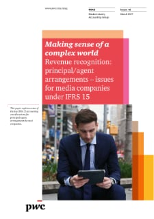 Making sense of a complex world. Revenue recognition: principal/agent arrangements – issues for media companies under IFRS 15