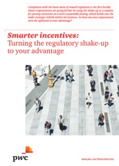 Smarter incentives: Turning the regulatory shake-up to your advantage