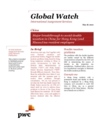 Global Watch: China - Major breakthrough to avoid double taxation in China for Hong Kong (and Macao) tax resident employees