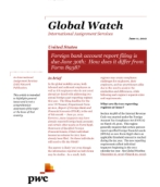 Global Watch: United States - Foreign bank account report filing is due June 30th: How does it differ from Form 8938?