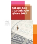 Oil & gas tax guide for Africa 2013. A quick guide to oil and gas tax regimes in some of Africa's fastest growing countries