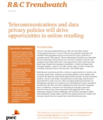 R&C Trendwatch: Telecommunications and data privacy policies will drive opportunities in online retailing