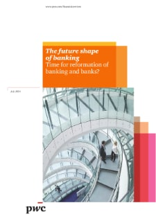 The future shape of banking Time for reformation of banking and banks?