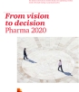 Pharma 2020: From vision to decision