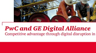 PwC and GE Digital Alliance: Competitive advantage through digital disruption in upstream oil and gas