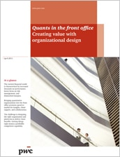 Quants in the front office: Creating value with organizational design