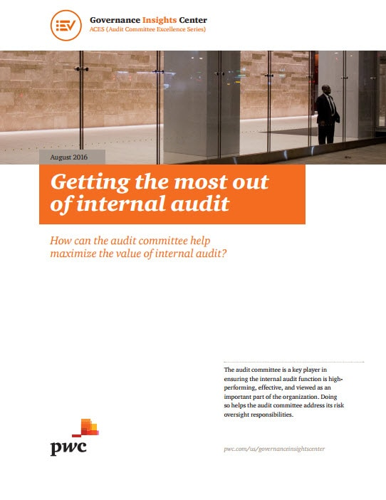 Getting the most out of internal audit (Audit Committee Excellence Series)