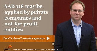 SAB 118 may be applied by private companies and not-for-profit entities