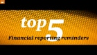 Top 5 financial reporting reminders 2014