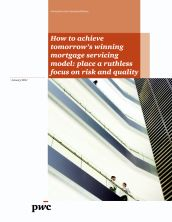 How to achieve tomorrow's winning mortgage servicing model: place a ruthless focus on risk and quality