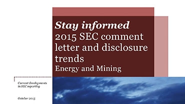 Stay Informed: 2015 SEC comment letter and disclosure trends - Energy and Mining