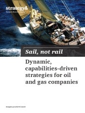 Sail, not rail: Dynamic, capabilities-driven strategies for oil and gas companies