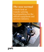 The new normal: A fresh look at transfer pricing benchmarking for the oilfield equipment and services industry