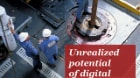 The Unrealized Potential of Digital: The imperative of oil and gas digitization
