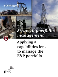 Strategic portfolio management: Applying a capabilities lens to manage the E&P portfolio