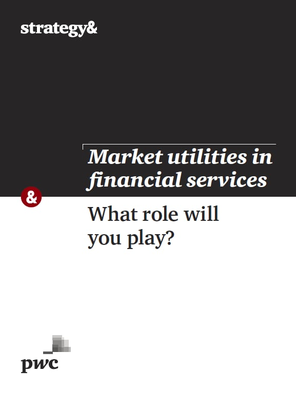Market utilities in financial services: What role will you play?