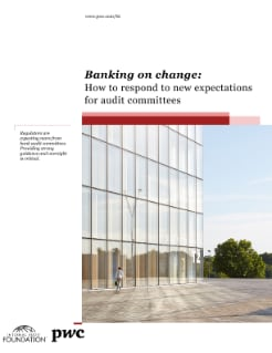 Banking on change: How to respond to new expectations for audit committees