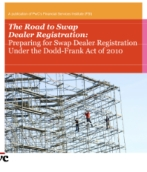 The Road to Swap Dealer Registration: Preparing for Swap Dealer Registration Under the Dodd-Frank Act of 2010