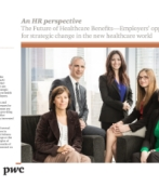An HR perspective, The Future of Healthcare Benefits—Employers' opportunity for strategic change in the new healthcare world