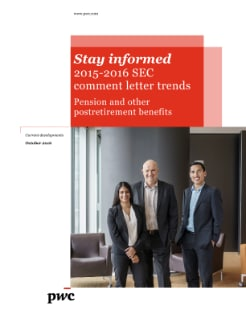 Stay informed 2015-2016 SEC comment letter trends Pension and other postretirement benefits